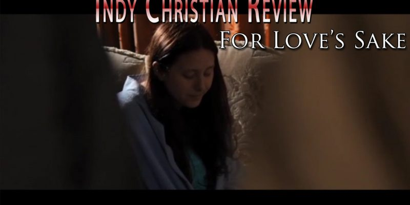 For Love's Sake movie review - Indy Christian Review