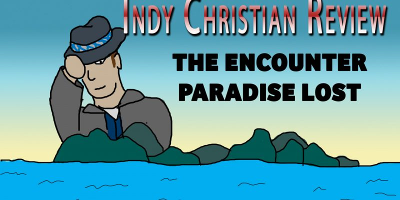 The Encounter 2 Paradise Lost movie review - Indy Christian Review