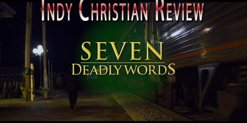 Seven Deadly Words movie review - Indy Christian Review