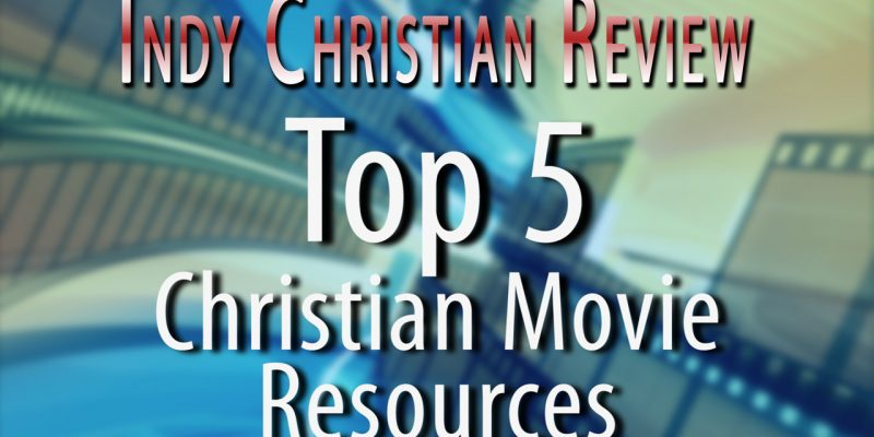 The Top 5 Christian Movie Resources - Indy Christian Review