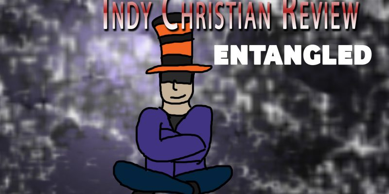 Entangled movie review - Indy Christian Review