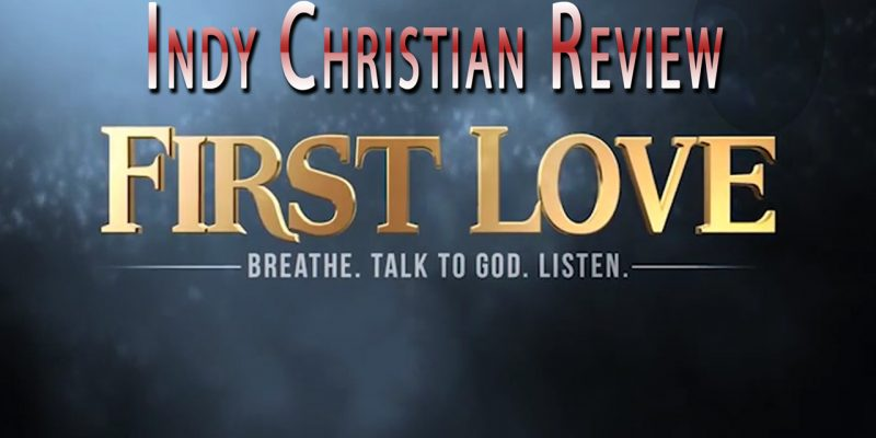 First Love movie review - Indy Christian Review