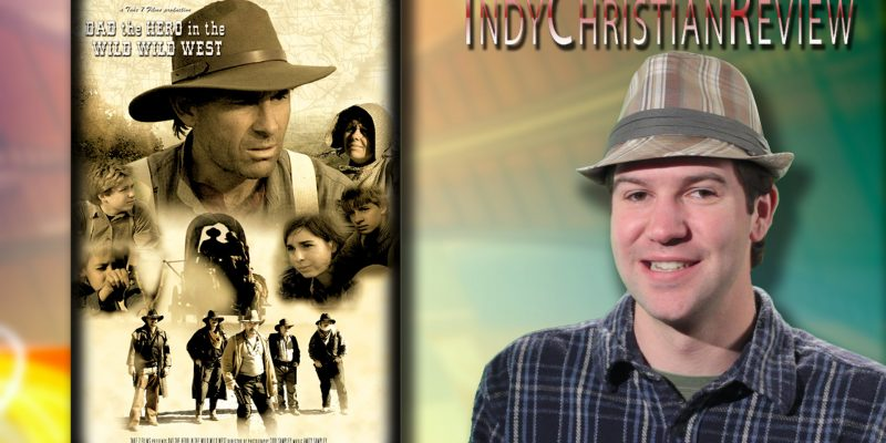 Dad the Hero in the Wild Wild West review - Indy Christian Review