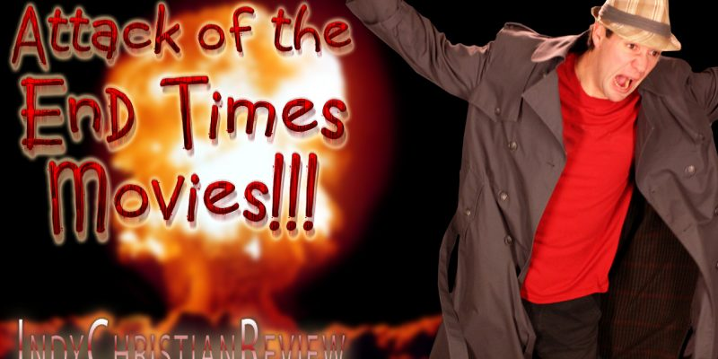 Attack of the End Times Movies reviews - Indy Christian Review