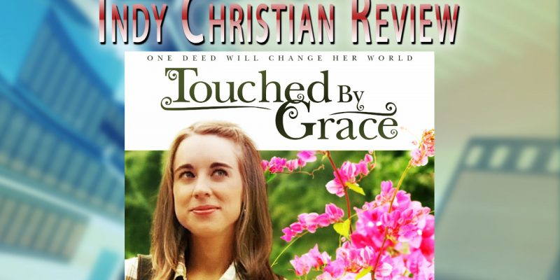 Touched by Grace movie review - Indy Christian Review