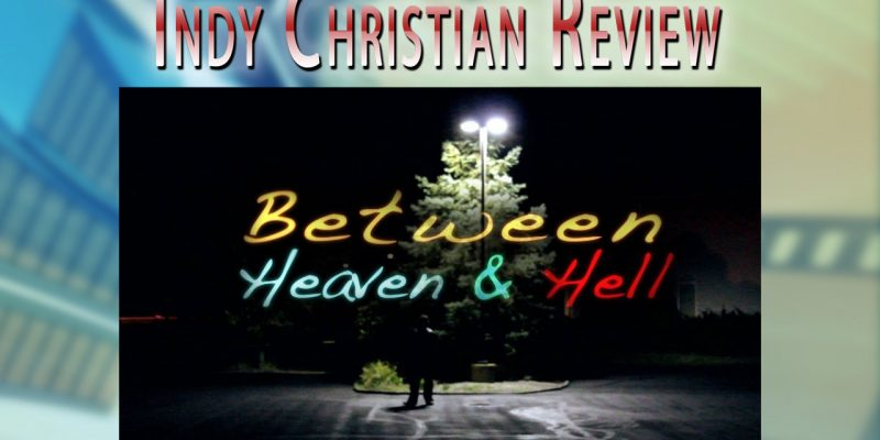 Between Heaven & Hell review - Indy Christian Review