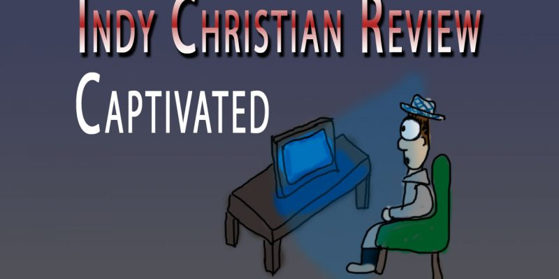 Captivated review - Indy Christian Review