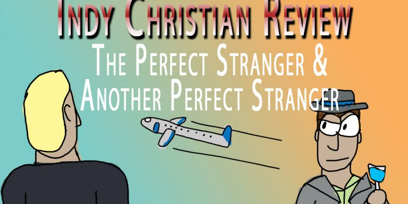 The Perfect Stranger & Another Perfect Stranger reviews - Indy Christian Review