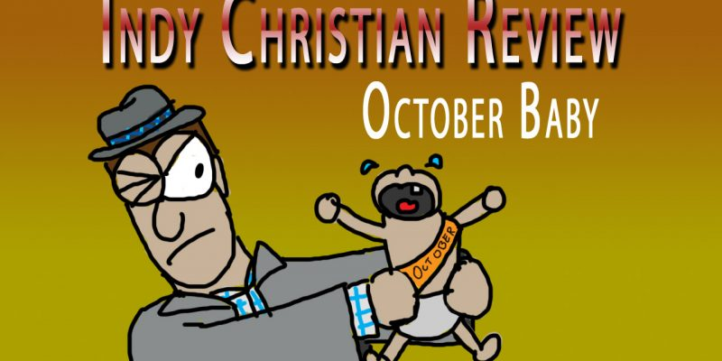 October Baby review - Indy Christian Review