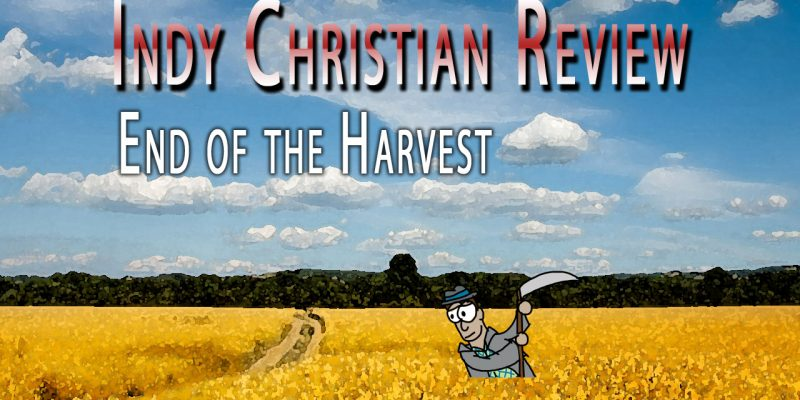 End of the Harvest review - Indy Christian Review