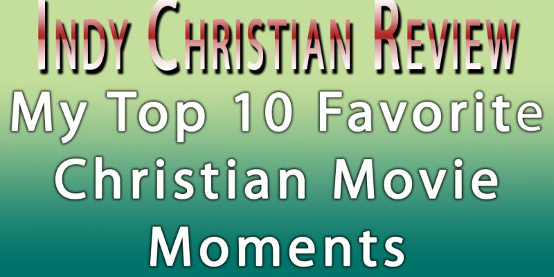 My Top 10 Favorite Christian Movie Moments - Indy Christian Review