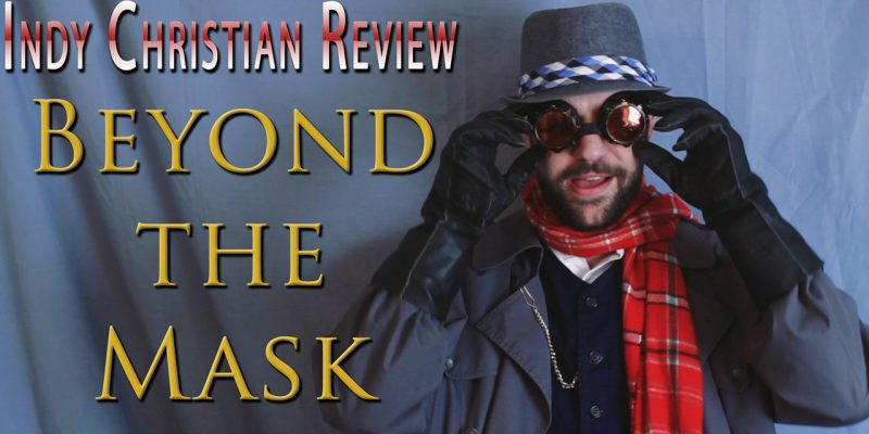 Beyond the Mask movie review - Indy Christian Review