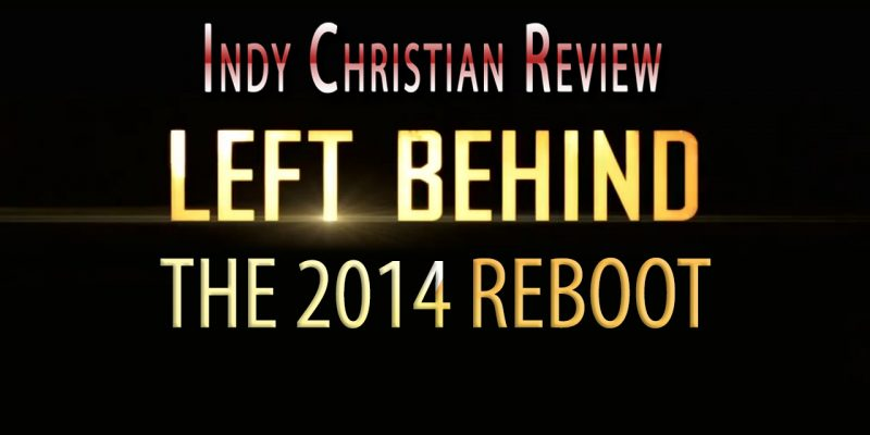 Left Behind 2014 movie review - Indy Christian Review