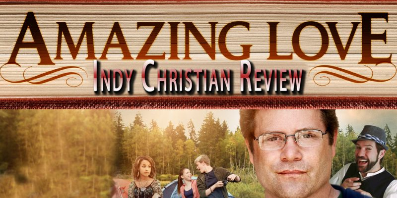 Amazing Love movie review - Indy Christian Review