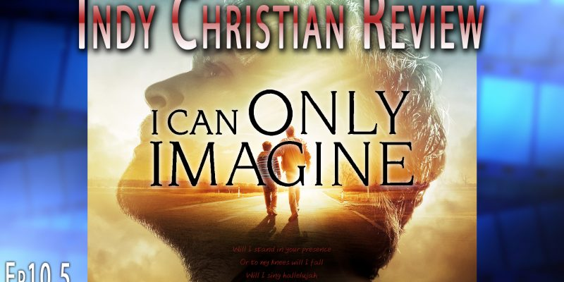 I Can Only Imagine - Indy Christian Review